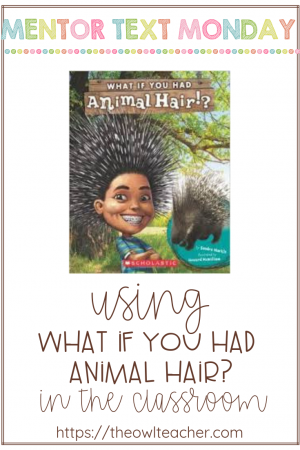 What If You Had Animal Hair? makes a great nonfiction mentor text for teaching about the science idea of adaptation in animals.