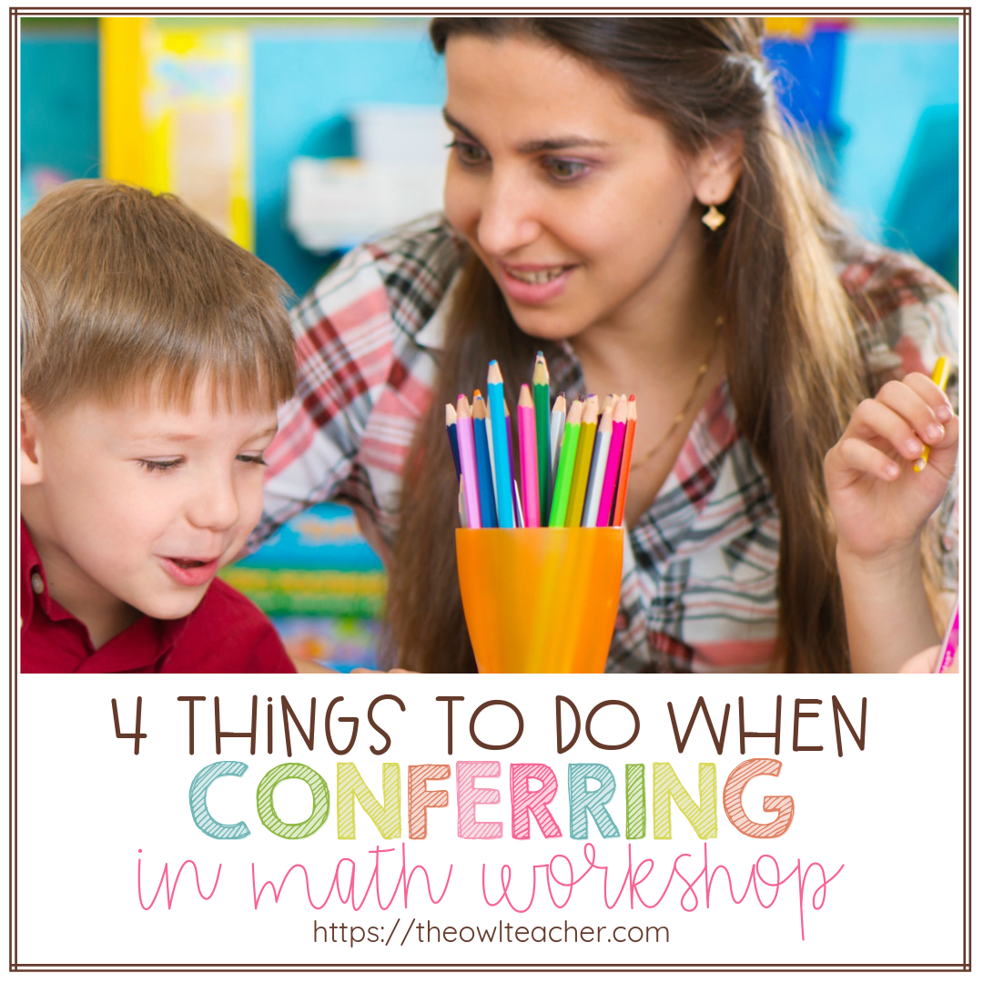 Meeting with students in small groups during guided math is important, but so is conferring in math workshop! Here are 4 things you should do when conferring with your math students!