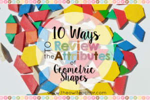 Geometry can be a lot of fun, OR it can be really miserable for kids. This blog post shares 10 ways to review attributes of geometric shapes - in hopes of making learning geometry fun for your upper elementary students!