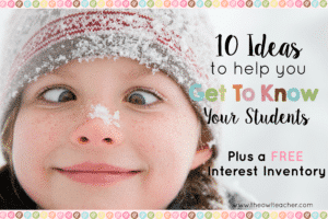 Getting to know your students with these 10 ideas will help your classroom management and teaching. It includes a FREE interest inventory to download!