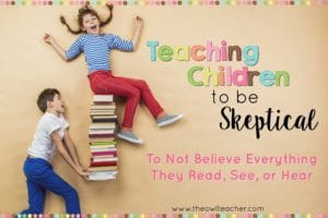 Teaching children to be skeptical is an important concept that I think teachers should be incorporating into their instruction. Too many children are too ready to believe everything they see, hear, and read without questioning the truth and validity of the information. In this post I share nine tips for teaching children to be more skeptical and share a personal story about why this concept is important to me.
