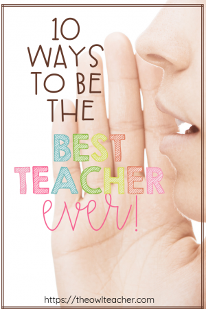 Looking to go into next school year being the best teacher ever? This post is chock full of 10 practical, helpful tips to help you become the best teacher you can be!