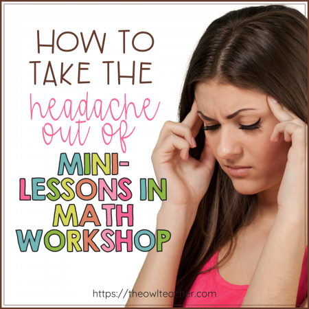 Teaching mini-lessons in math workshop can sometimes be a challenge, but it doesn't have to be. This post helps you remove the headache of mini-lessons and makes whole group teaching easier!