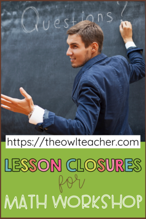 One component of Math workshop is the closing. It's important to use many different lesson closures. This post walks you through several ideas and strategies to use at the end of your lesson to help your students deepen their learning and reflect more! Save this pin and click through to learn more!