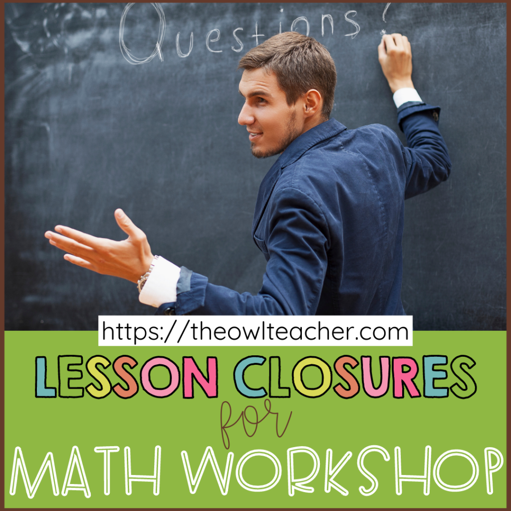 One component of Math workshop is the closing. It's important to use many different lesson closures. This post walks you through several ideas and strategies to use at the end of your lesson to help your students deepen their learning and reflect more!